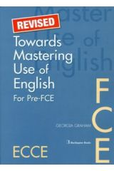 Revised Towards Mastering Use of English for Pre-FCE